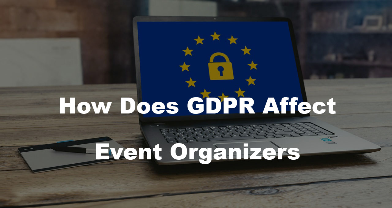 GDPR event organizers Events and GDPR: How it affects your event registrations and marketing efforts